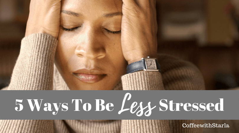 Ways to be less stressed