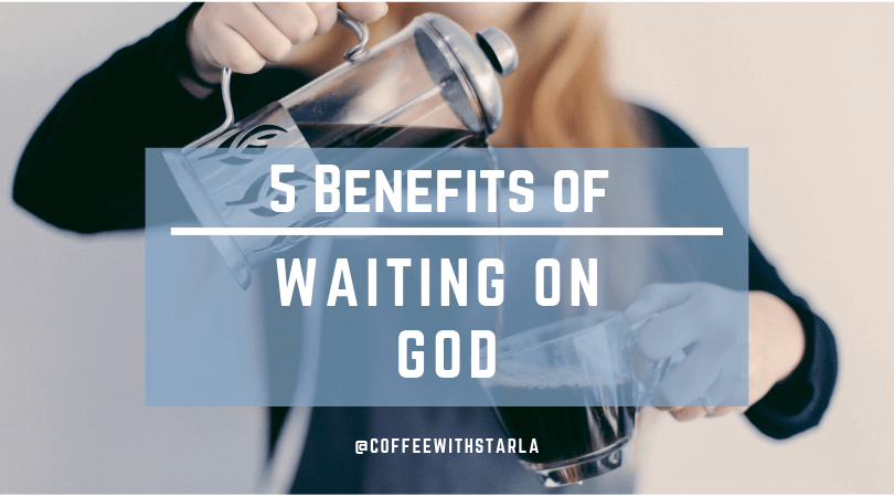 Waiting on God, Benefits of Waiting on God, Scripture on Waiting on God, Verses for Waiting on God, Waiting on God Bible Study