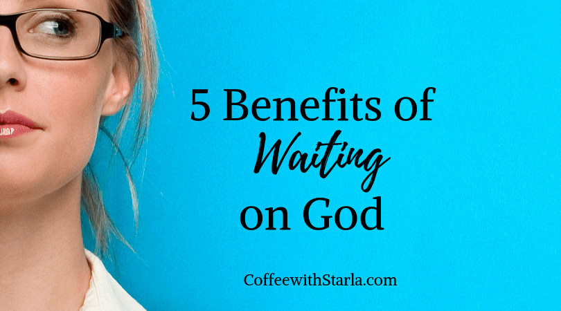 5 Benefits of Waiting on God
