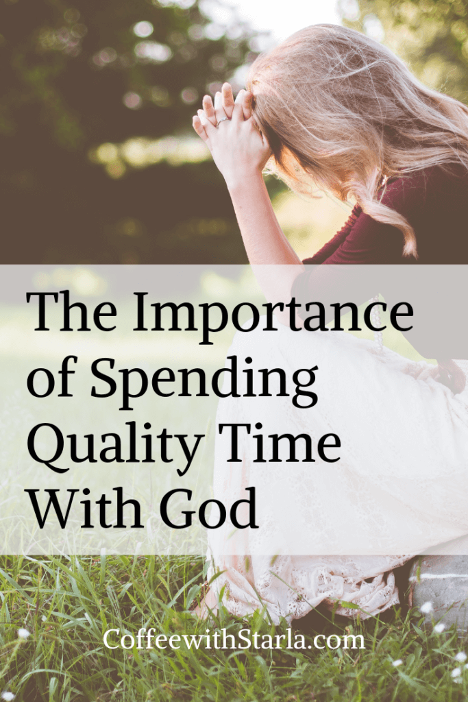 The importance of spending quality time with God, Time with God, spending time with God, prayer life, scripture writing