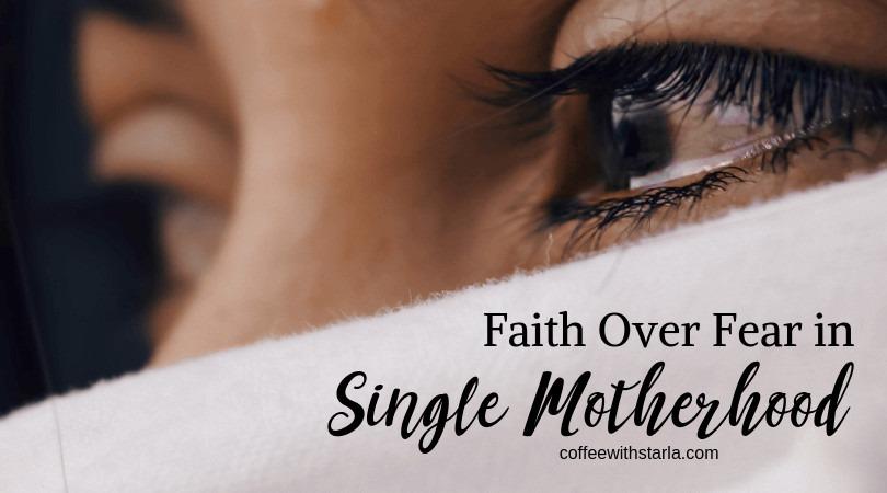 Faith over Fear in Single Motherhood