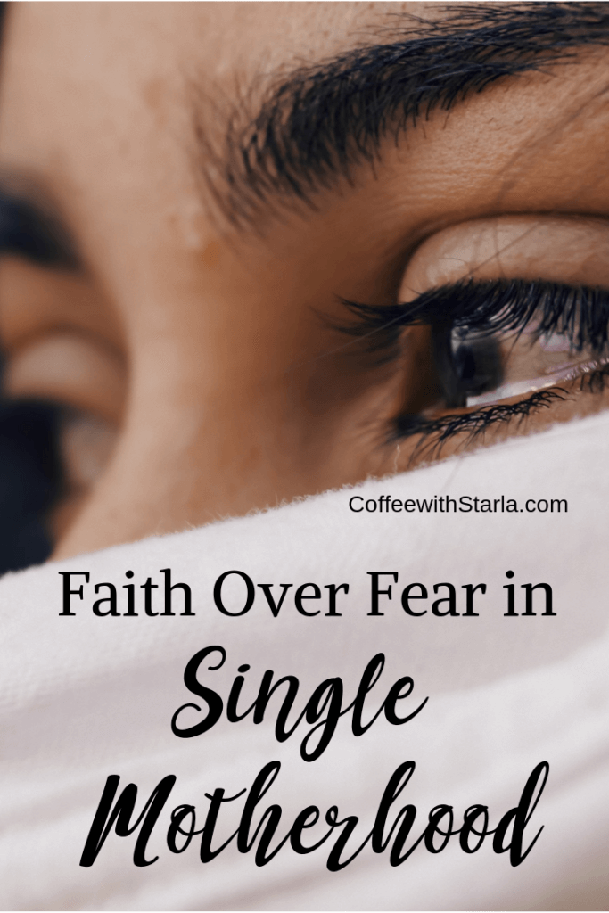 Faith over fear in Single Motherhood, struggles of a christian single mom, single mom, single parenting, do not be afriad