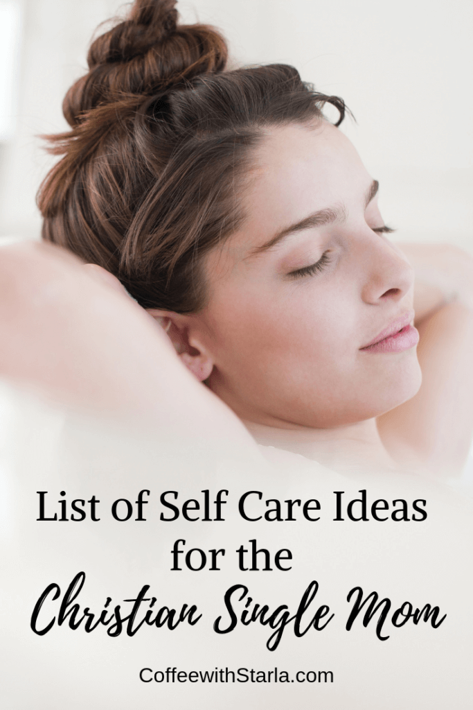 Self care for christian women, list of self care ideas for single mom, self care for single parents, self care for christian single moms
