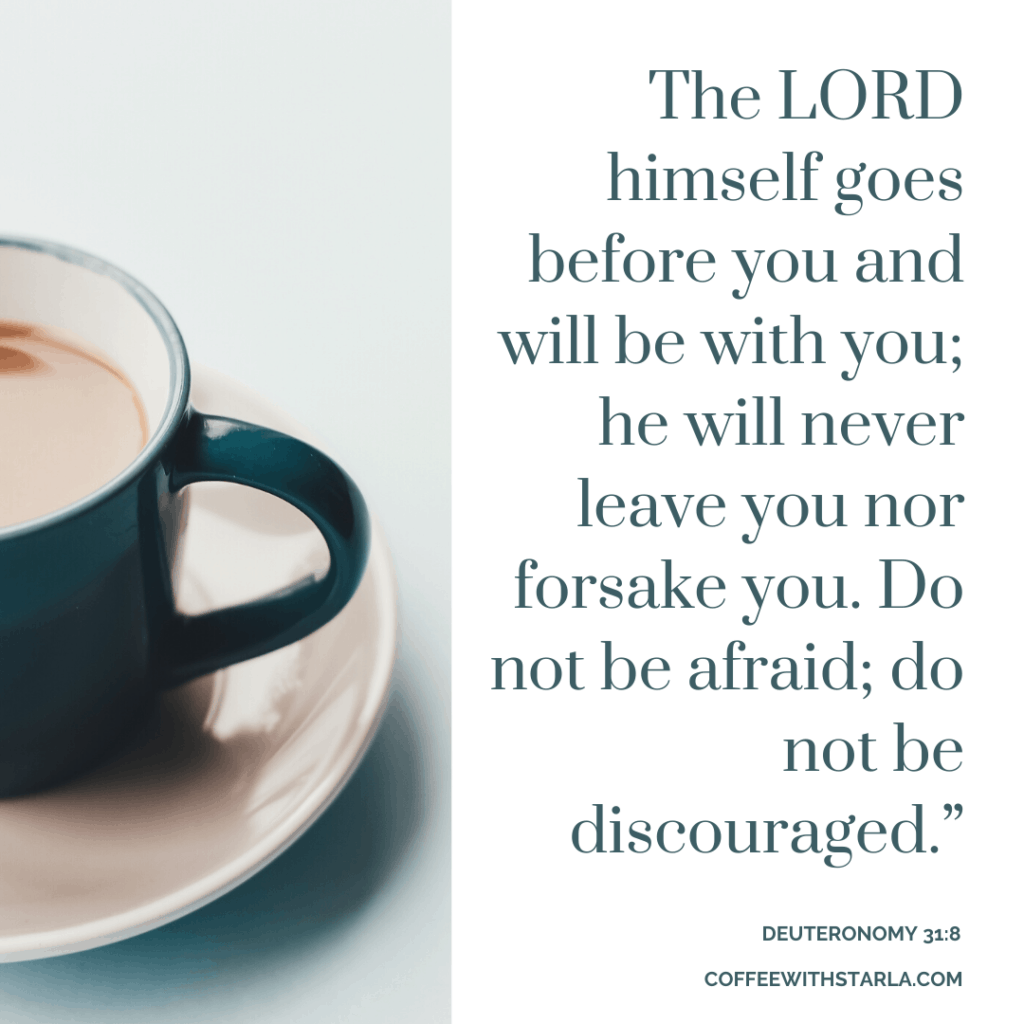 Encouraging bible verse with cup of coffee, Deuteronomy 31:8