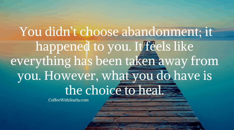 abandonment quote, You didn't choose to be wounded, but it is your choice to heal.